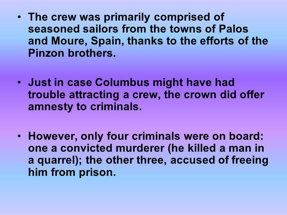 The crew was primarily comprised of seasoned sailors from the towns of Palos and Moure, Spain, thanks to the efforts of the Pinzon brothers.