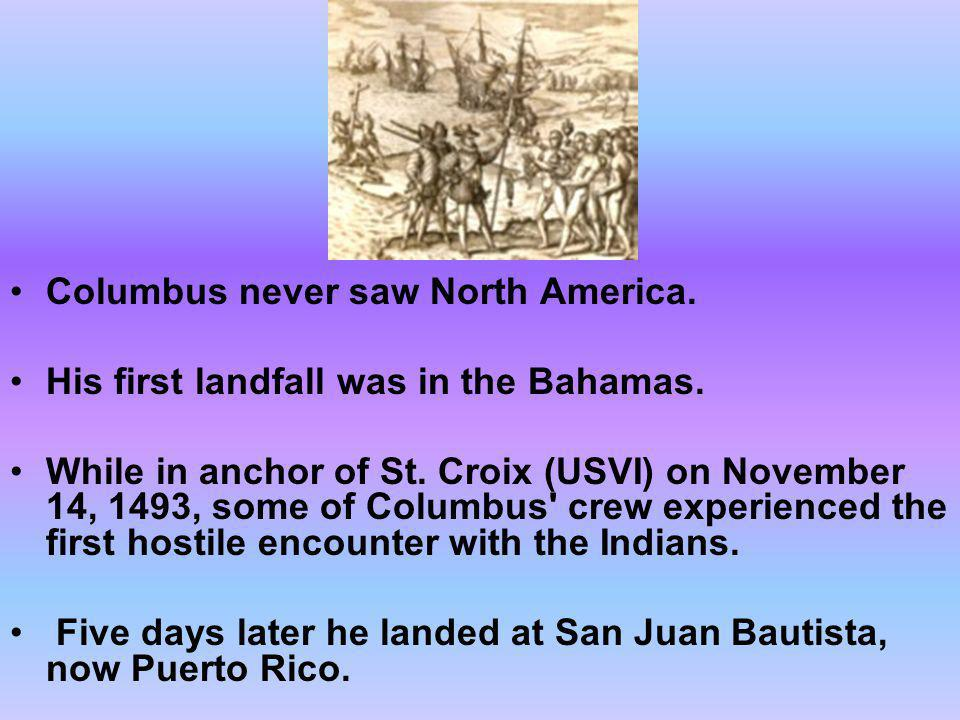 Columbus never saw North America.