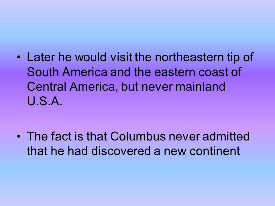 Later he would visit the northeastern tip of South America and the eastern coast of Central America, but never mainland U.S.A.