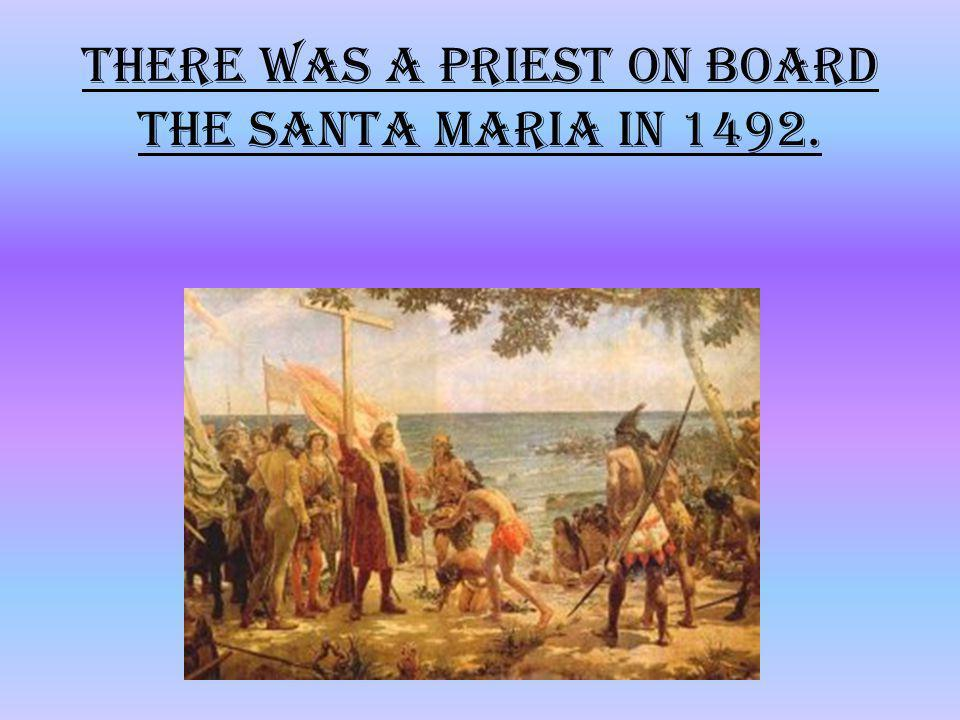 There was a priest on board the Santa Maria in 1492.