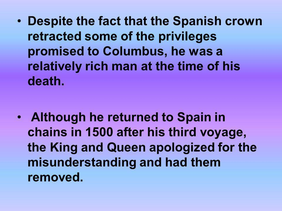 Despite the fact that the Spanish crown retracted some of the privileges promised to Columbus, he was a relatively rich man at the time of his death.