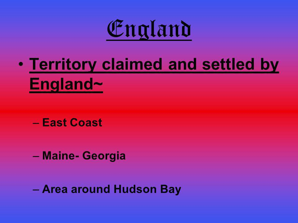 England Territory claimed and settled by England~ East Coast