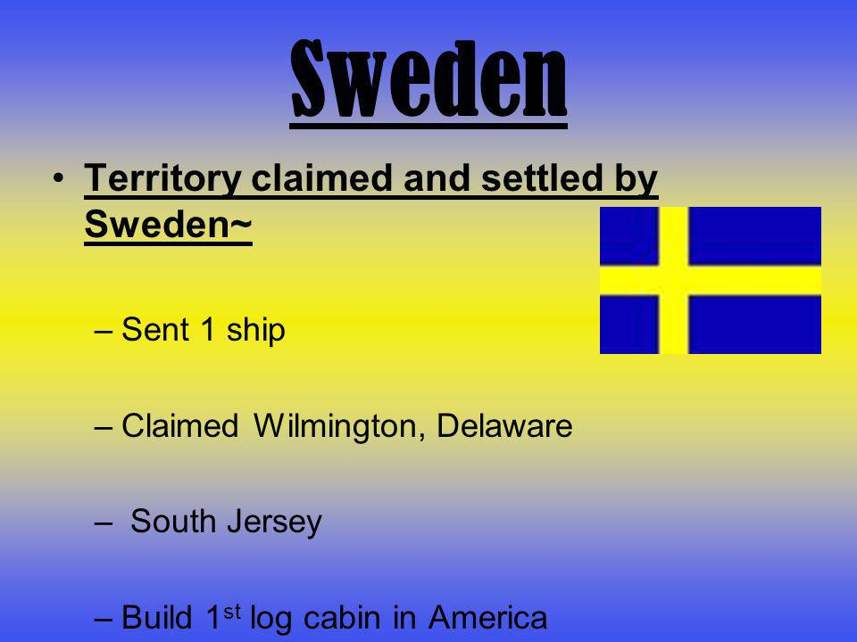 Sweden Territory claimed and settled by Sweden~ Sent 1 ship