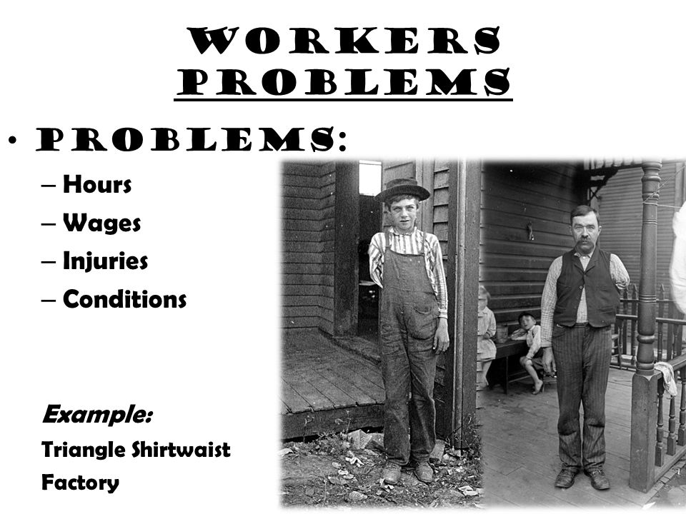 Workers problems Problems: Hours Wages Injuries Conditions Example: