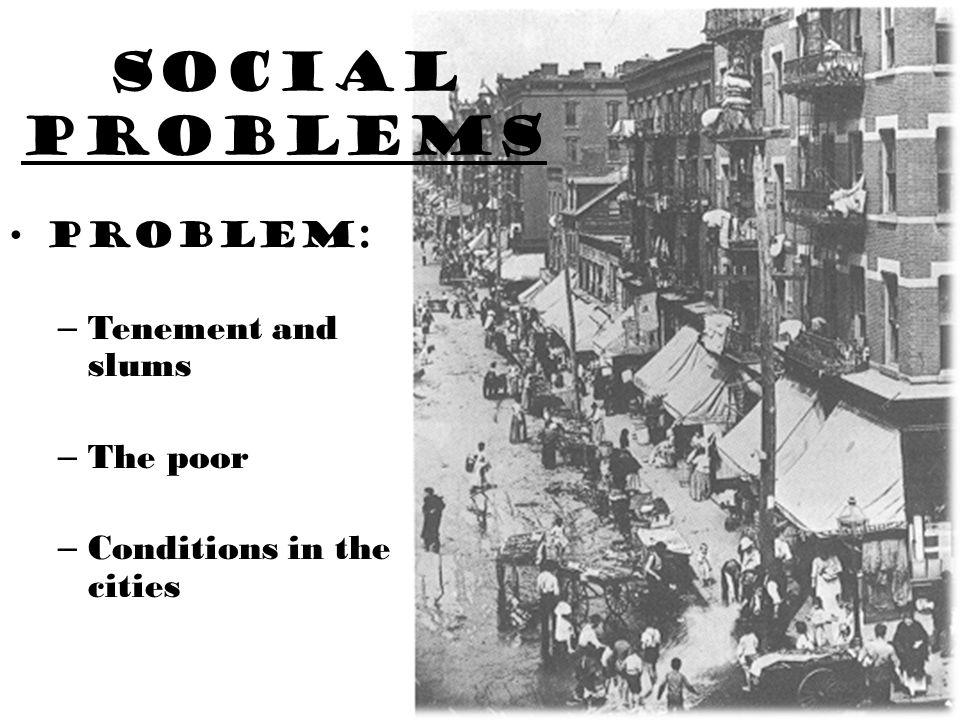 Social problems Problem: Tenement and slums The poor