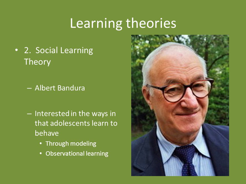 Learning theories 2. Social Learning Theory Albert Bandura