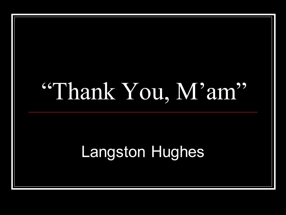 Thank You, M'am Langston Hughes