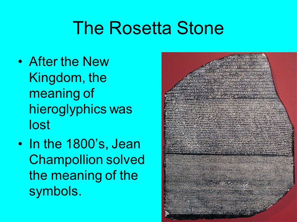 The Rosetta Stone After the New Kingdom, the meaning of hieroglyphics was lost.