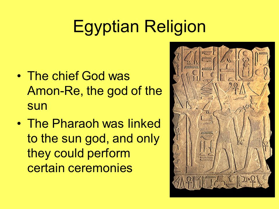 Egyptian Religion The chief God was Amon-Re, the god of the sun