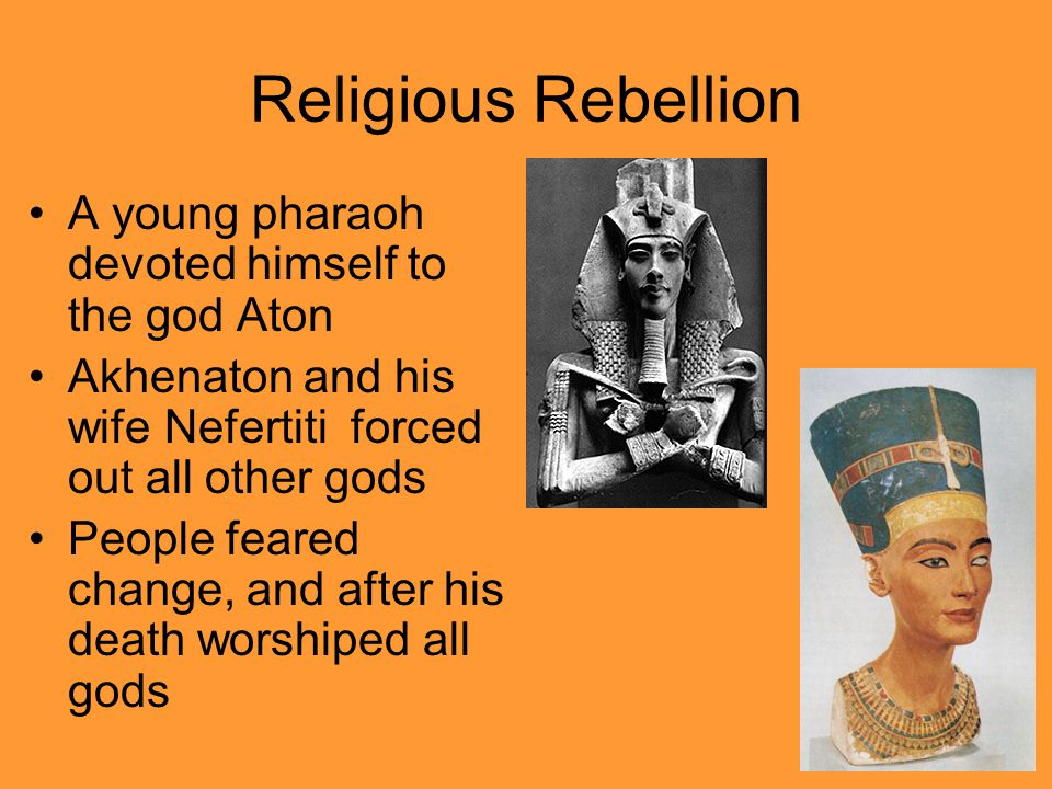 Religious Rebellion A young pharaoh devoted himself to the god Aton