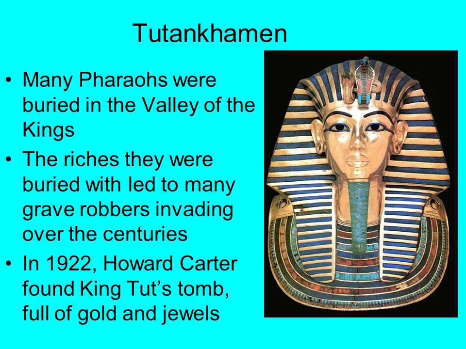 Tutankhamen Many Pharaohs were buried in the Valley of the Kings