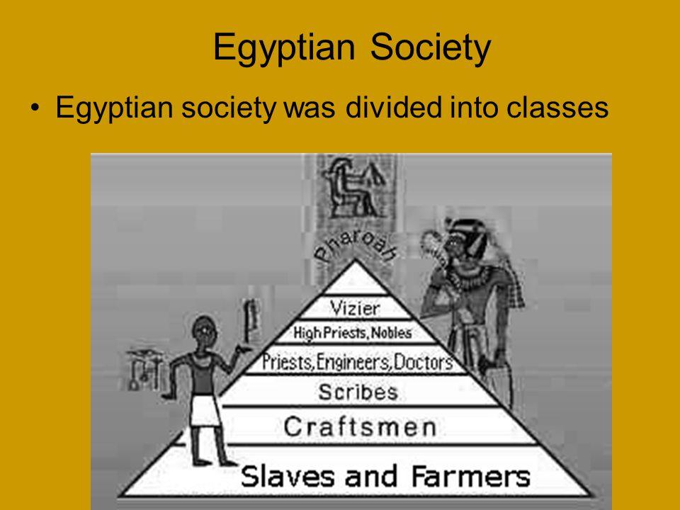 Egyptian Society Egyptian society was divided into classes