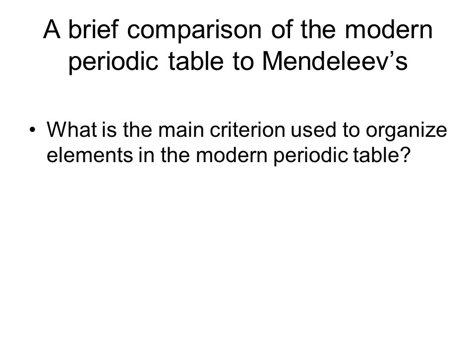 A brief comparison of the modern periodic table to Mendeleev's