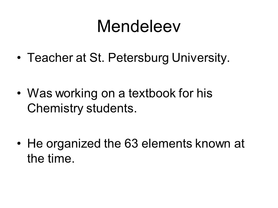 Mendeleev Teacher at St. Petersburg University.