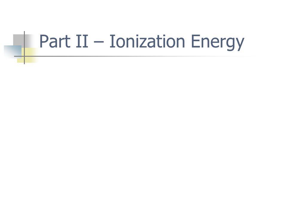Part II – Ionization Energy