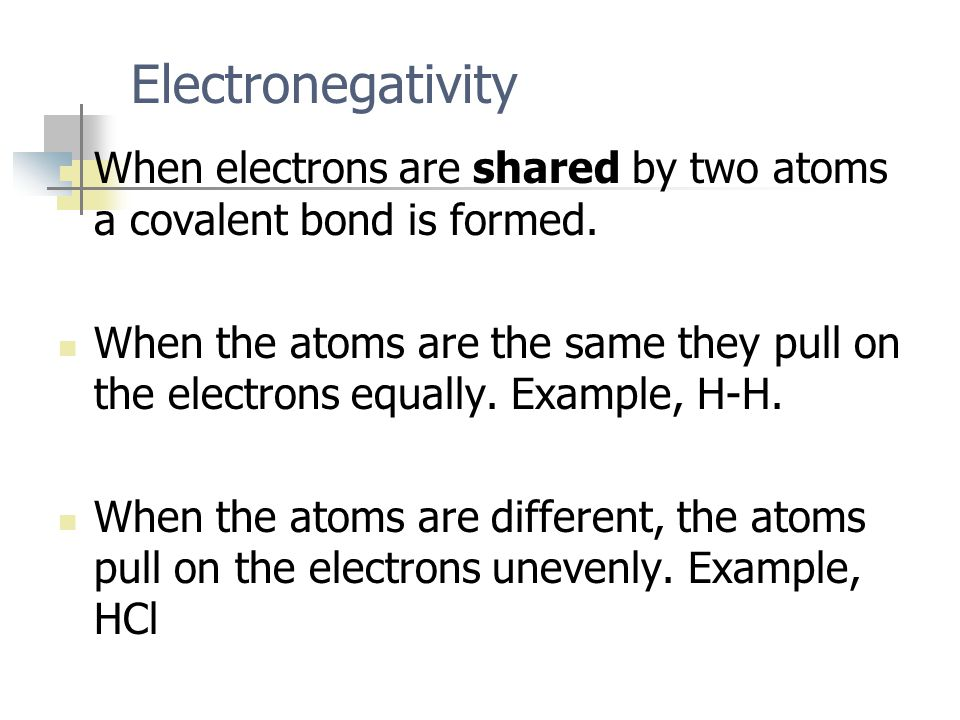 Electronegativity When electrons are shared by two atoms a covalent bond is formed.