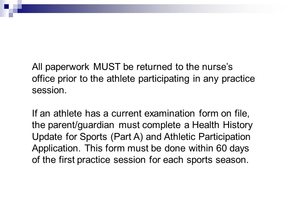 All paperwork MUST be returned to the nurse's office prior to the athlete participating in any practice session.