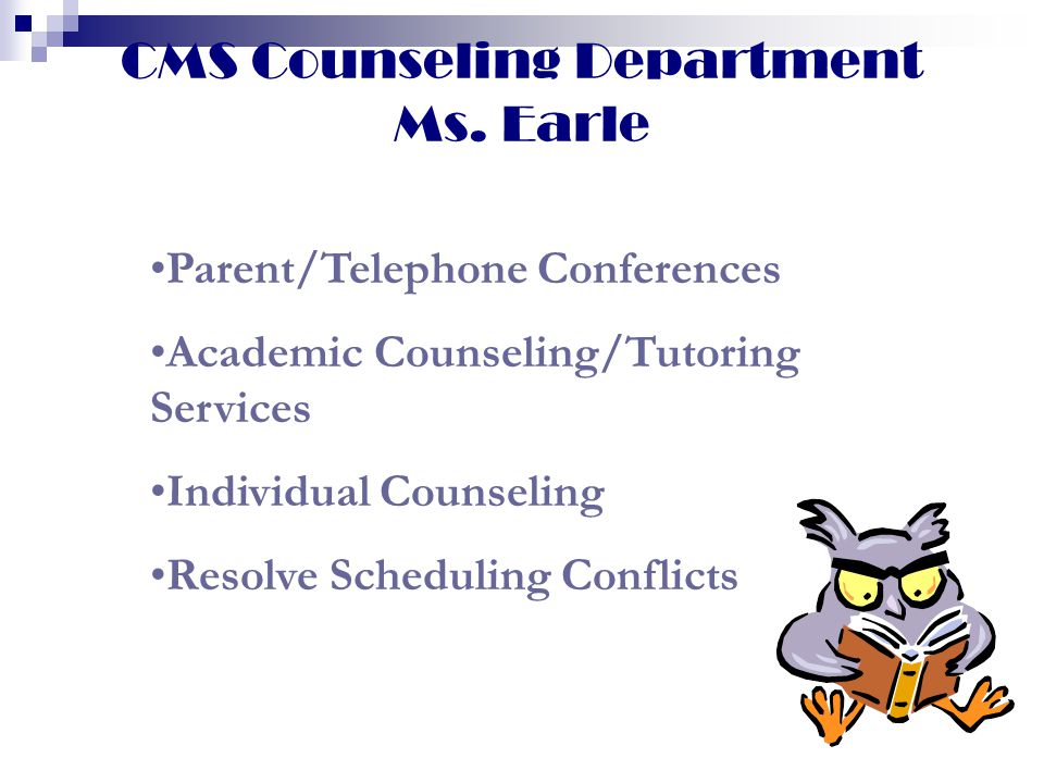 CMS Counseling Department Ms. Earle