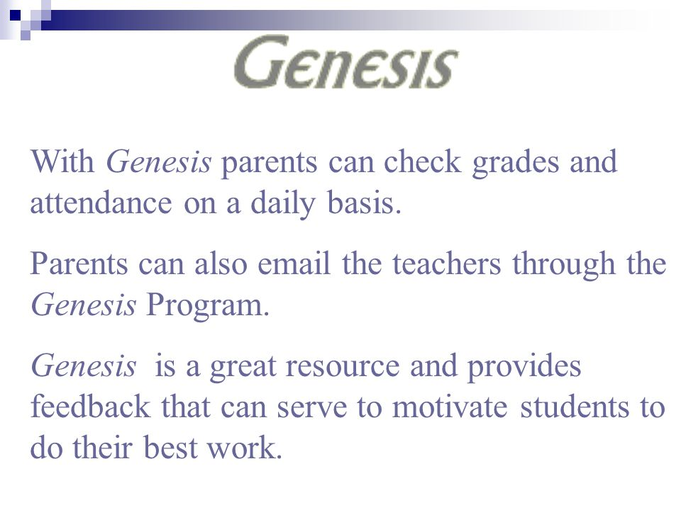 With Genesis parents can check grades and attendance on a daily basis.