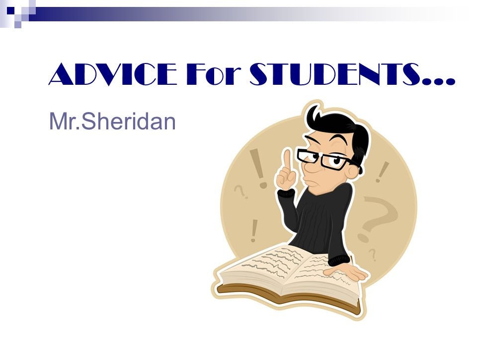 ADVICE For STUDENTS… Mr.Sheridan