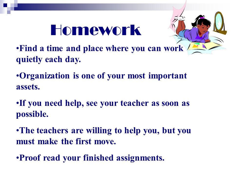 Homework Find a time and place where you can work quietly each day.