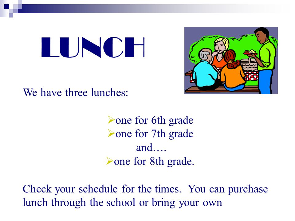 LUNCH We have three lunches: one for 6th grade one for 7th grade and….