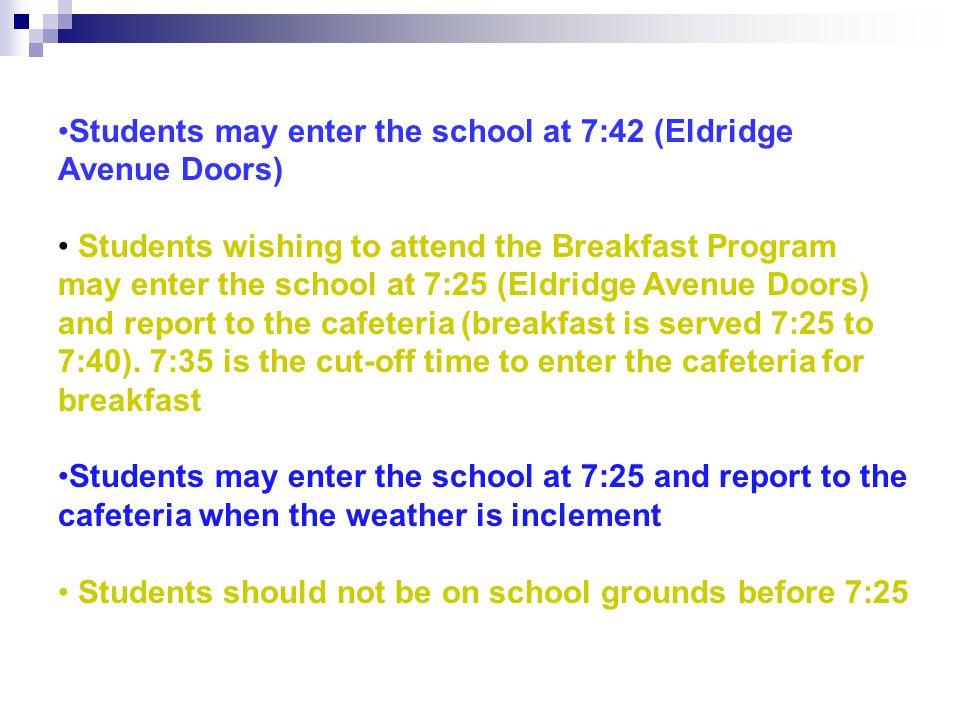 Students may enter the school at 7:42 (Eldridge Avenue Doors)