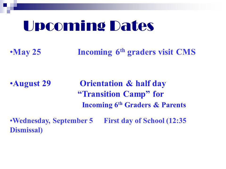 Upcoming Dates May 25 Incoming 6th graders visit CMS