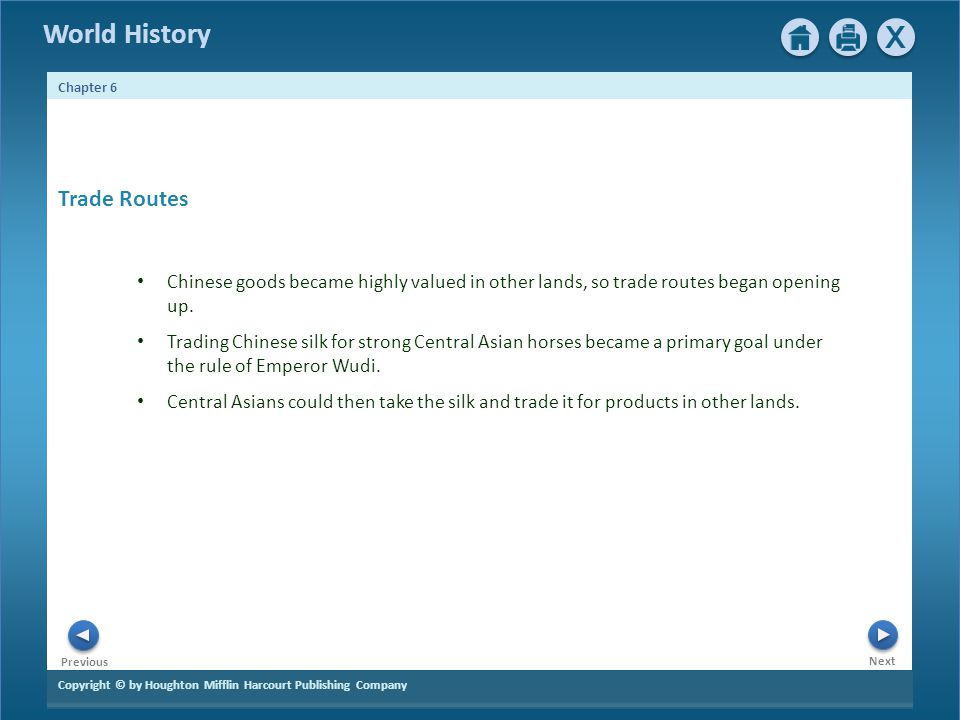 Trade Routes Chinese goods became highly valued in other lands, so trade routes began opening up.