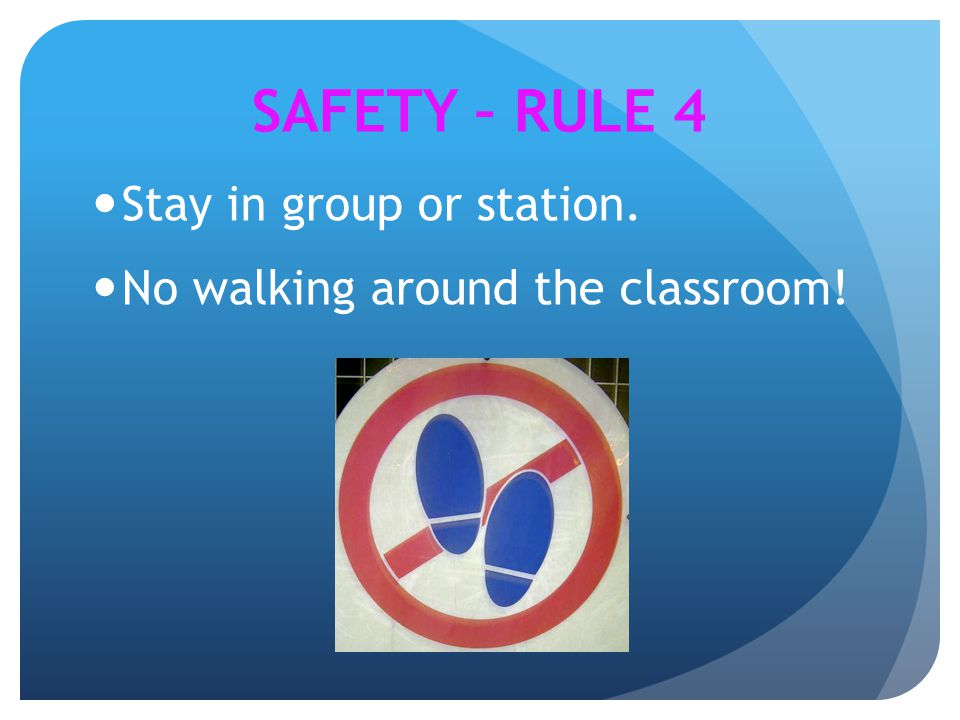 SAFETY – RULE 4 Stay in group or station.