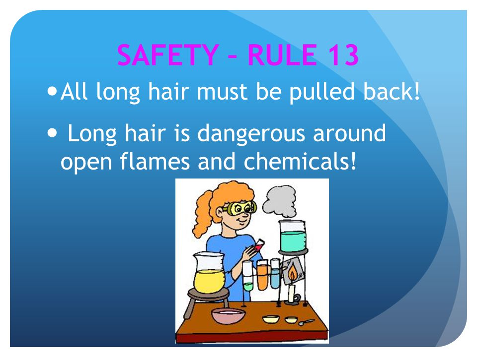 SAFETY – RULE 13 All long hair must be pulled back!