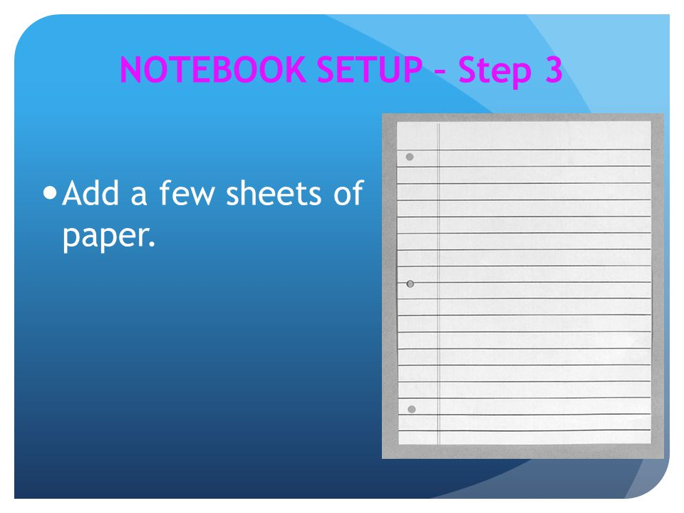 NOTEBOOK SETUP – Step 3 Add a few sheets of paper.