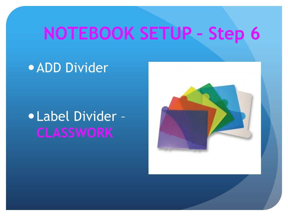 NOTEBOOK SETUP – Step 6 ADD Divider Label Divider – CLASSWORK