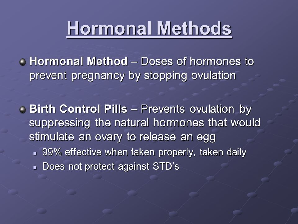 Hormonal Methods Hormonal Method – Doses of hormones to prevent pregnancy by stopping ovulation.