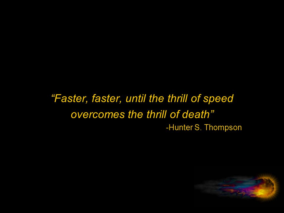 Faster, faster, until the thrill of speed
