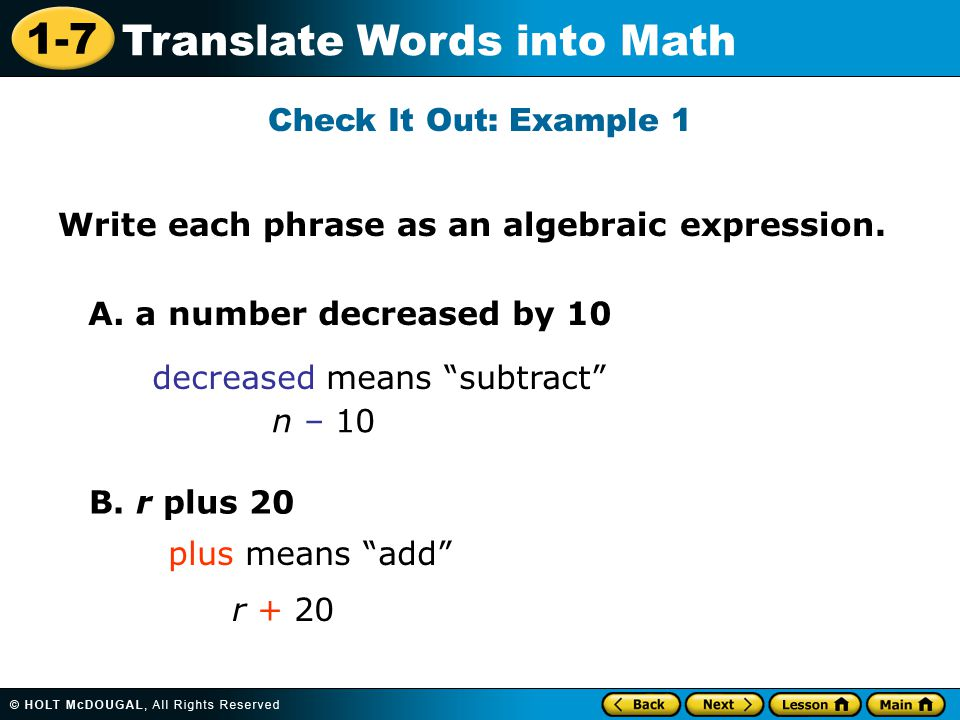 Check It Out: Example 1 Write each phrase as an algebraic expression. A. a number decreased by 10.