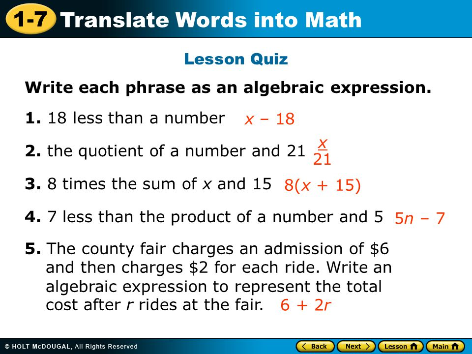 Lesson Quiz Write each phrase as an algebraic expression. 1. 18 less than a number. 2. the quotient of a number and 21.