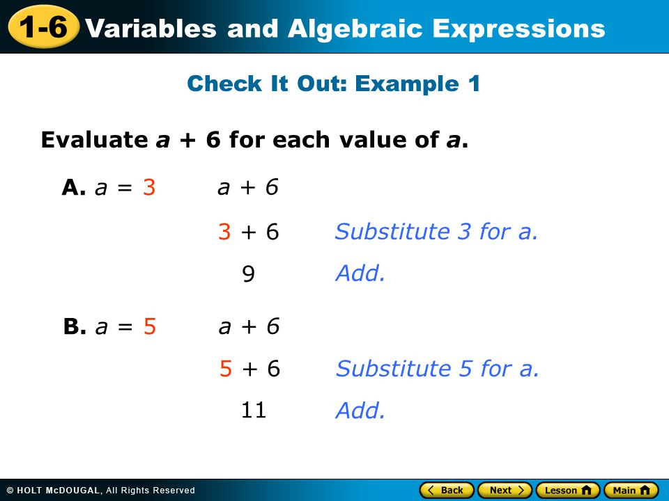 Check It Out: Example 1 Evaluate a + 6 for each value of a. A. a = 3. a + 6. 3 + 6. Substitute 3 for a.