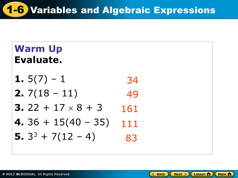 Warm Up Evaluate. 1. 5(7) – 1. 2. 7(18 – 11) 3. 22 + 17  8 + 3. 4. 36 + 15(40 – 35) 5. 33 + 7(12 – 4)