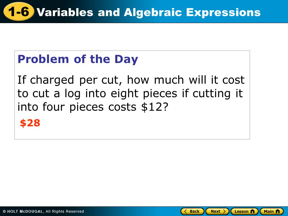 Problem of the Day If charged per cut, how much will it cost to cut a log into eight pieces if cutting it into four pieces costs $12