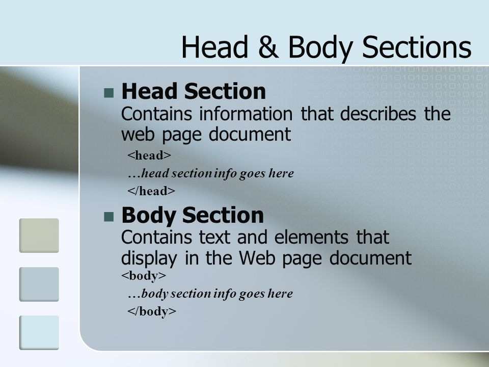 Head & Body Sections Head Section Contains information that describes the web page document. <head>
