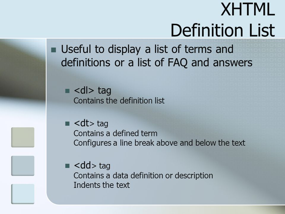 XHTML Definition List Useful to display a list of terms and definitions or a list of FAQ and answers.