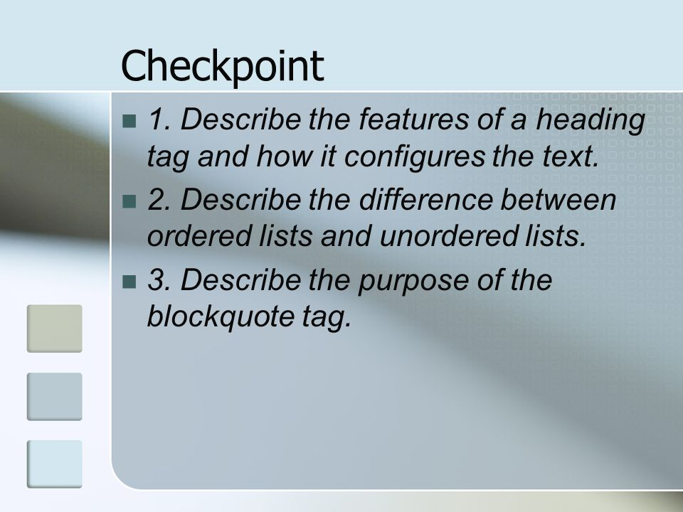 Checkpoint 1. Describe the features of a heading tag and how it configures the text.