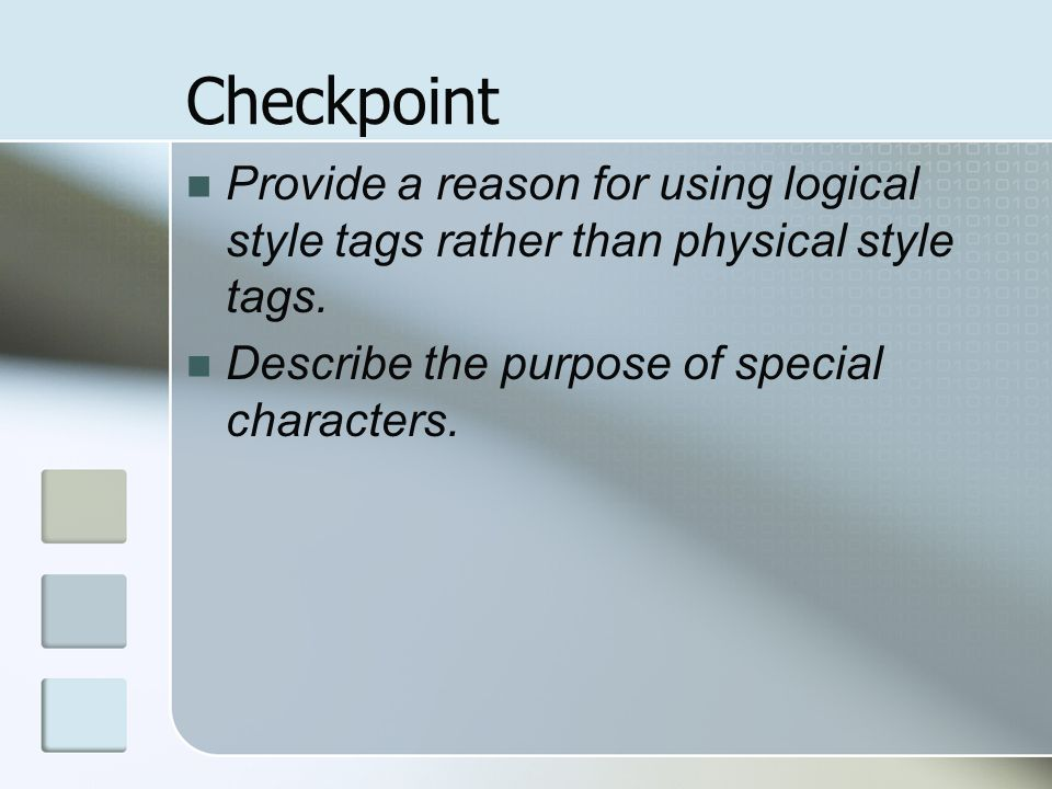 Checkpoint Provide a reason for using logical style tags rather than physical style tags.