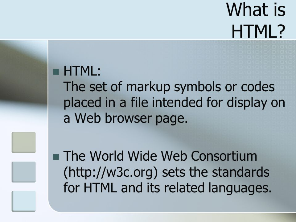 What is HTML HTML: The set of markup symbols or codes placed in a file intended for display on a Web browser page.