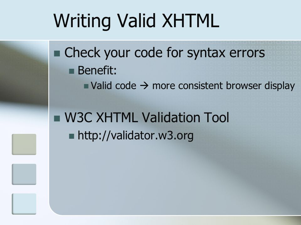 Writing Valid XHTML Check your code for syntax errors