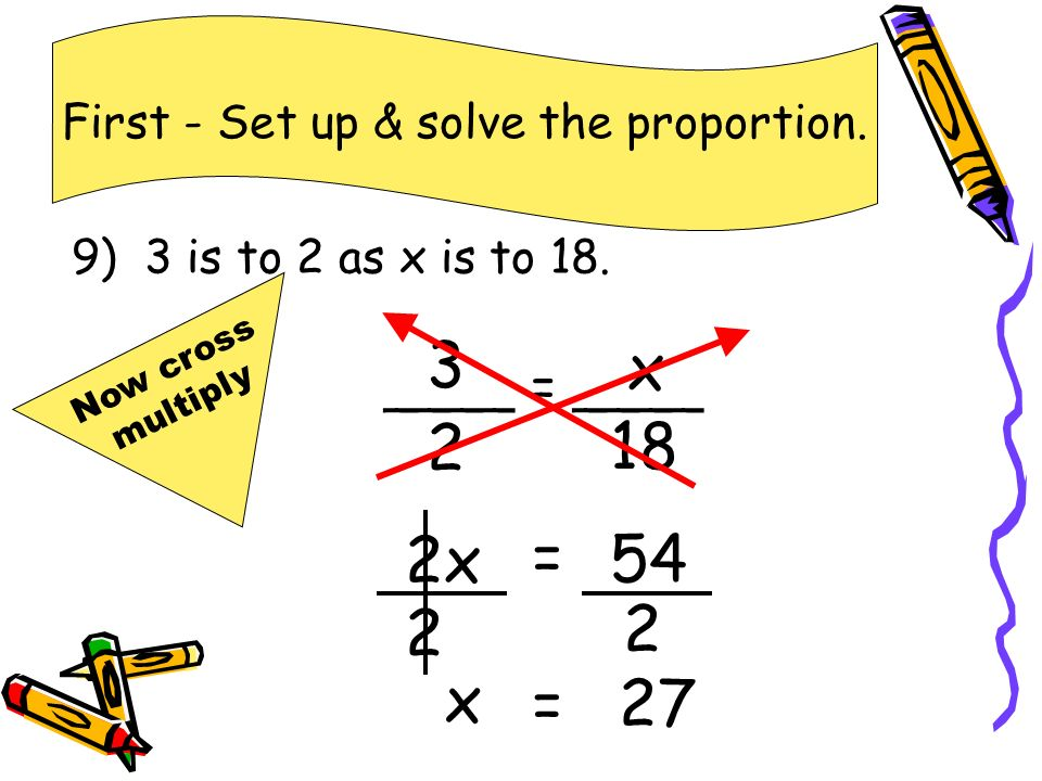 First - Set up & solve the proportion.