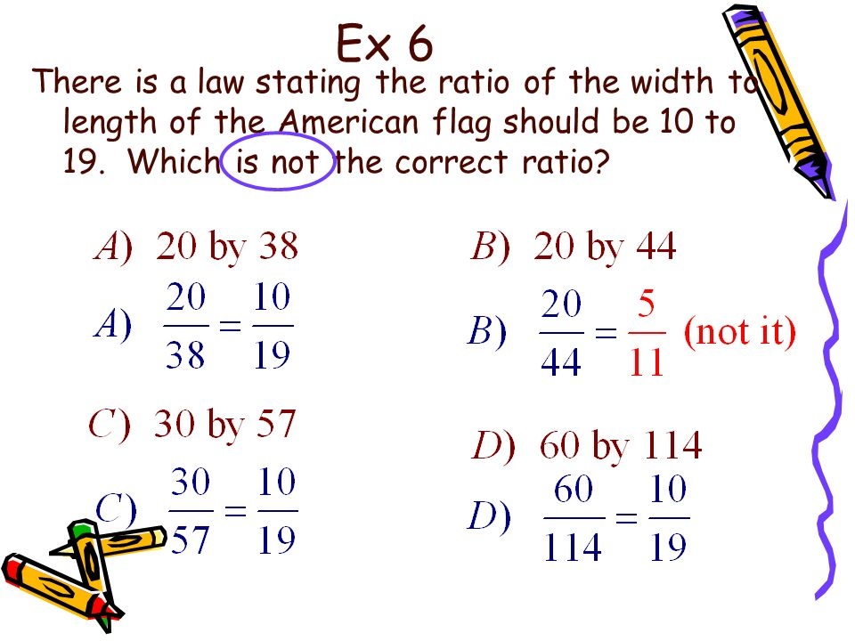 Ex 6 There is a law stating the ratio of the width to length of the American flag should be 10 to 19.