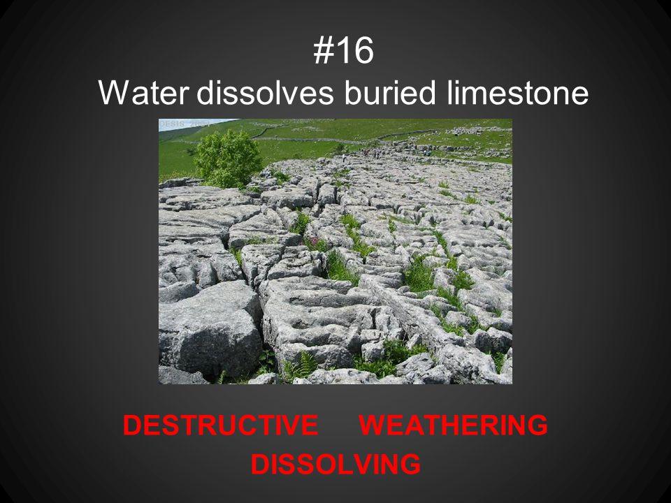 #16 Water dissolves buried limestone