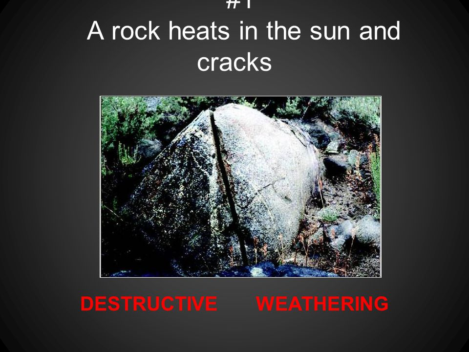 #1 A rock heats in the sun and cracks